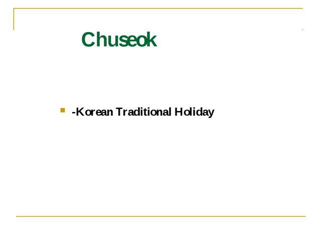 Chuseok -Korean Traditional Holiday