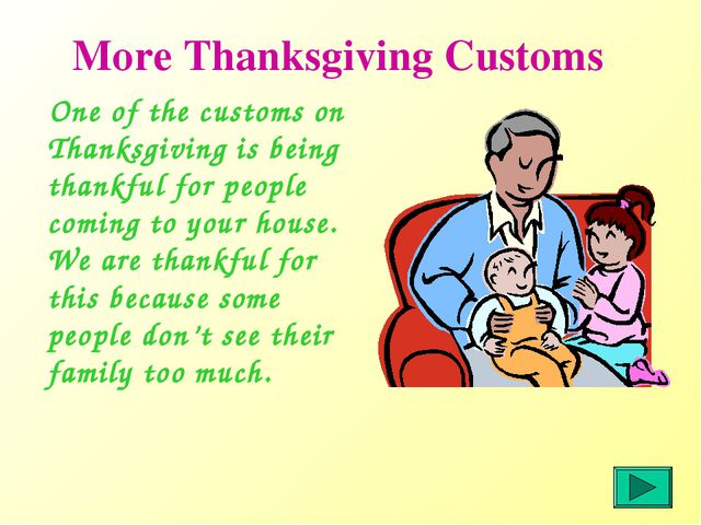 More Thanksgiving Customs One of the customs on Thanksgiving is being thankfu...