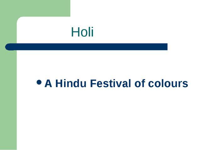 Holi A Hindu Festival of colours
