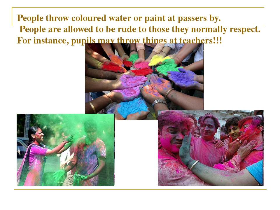 People throw coloured water or paint at passers by. People are allowed to be...