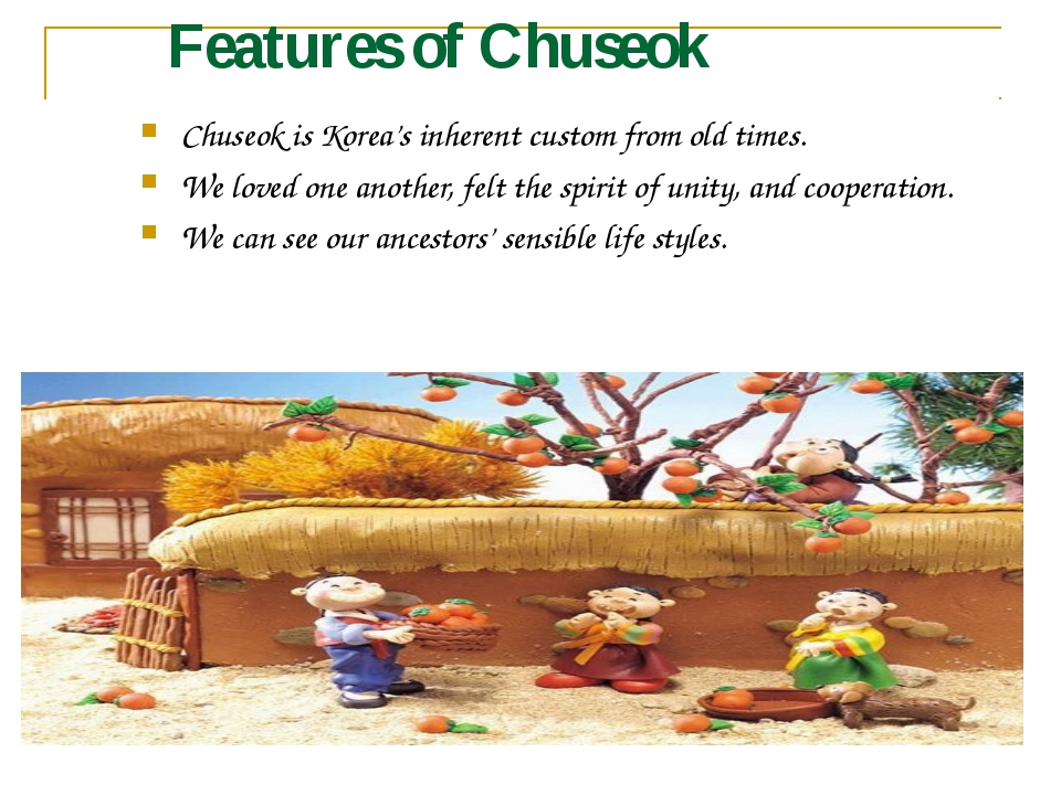 Features of Chuseok Chuseok is Korea's inherent custom from old times. We lov...