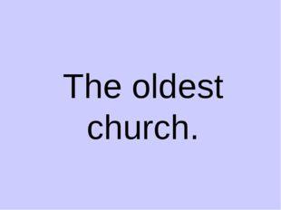 The oldest church.