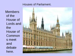 Houses of Parliament. Members of the House of Lords and the House of Commons