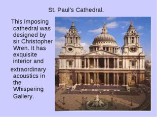 St. Paul's Cathedral. This imposing cathedral was designed by sir Christopher