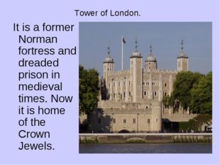 Tower of London. It is a former Norman fortress and dreaded prison in medieva