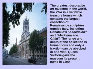 The greatest decorative art museum in the world, the V&A is a veritable trea