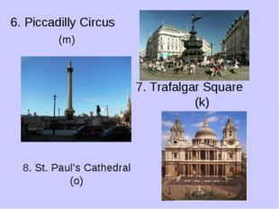 6. Piccadilly Circus 8. St. Paul's Cathedral (o) 7. Trafalgar Square (k) (m)