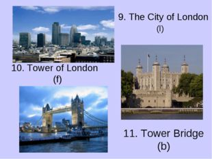 9. The City of London 10. Tower of London (f) 11. Tower Bridge (b) (l)