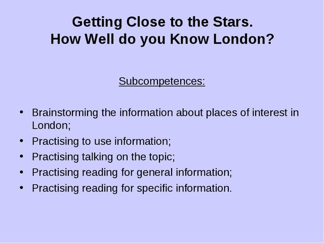 Getting Close to the Stars. How Well do you Know London? Subcompetences: Brai...