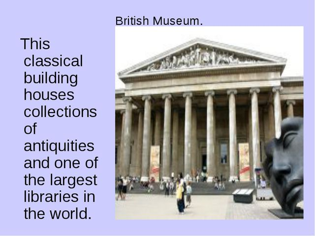 British Museum. This classical building houses collections of antiquities and...