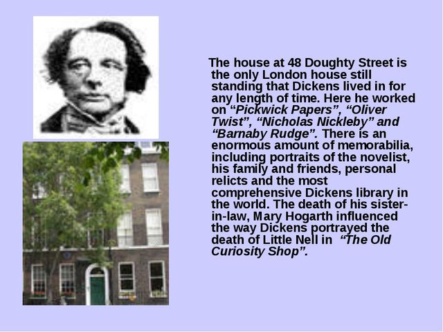 The house at 48 Doughty Street is the only London house still standing that...