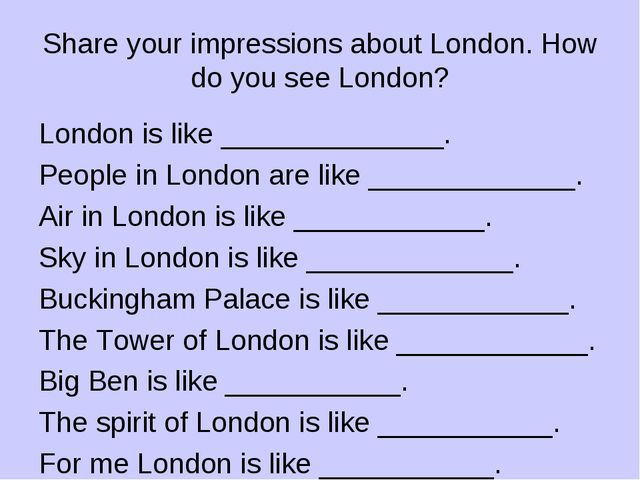 Share your impressions about London. How do you see London? London is like __...