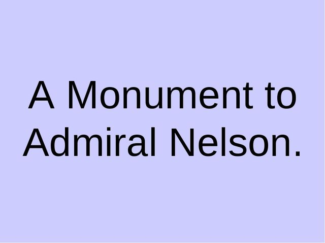 A Monument to Admiral Nelson.