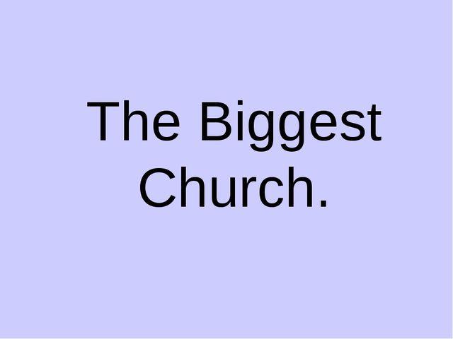 The Biggest Church.