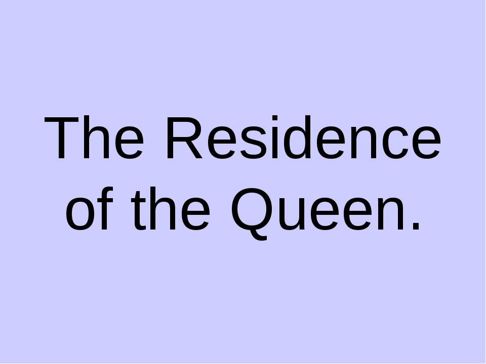 The Residence of the Queen.