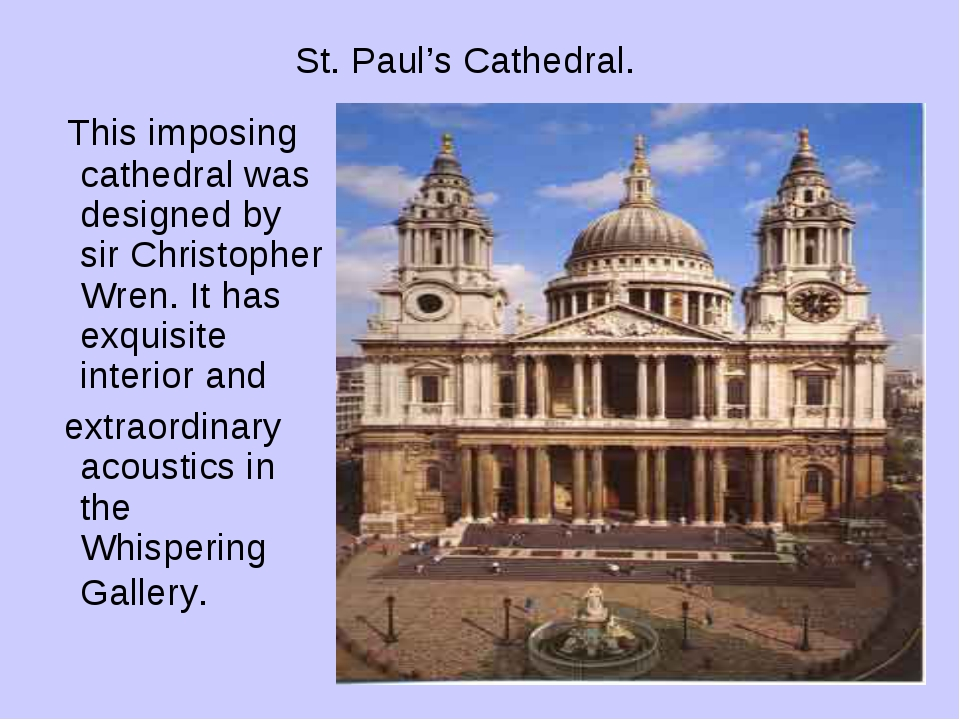 St. Paul's Cathedral. This imposing cathedral was designed by sir Christopher...