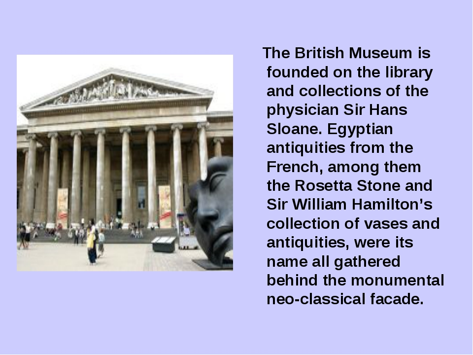 The British Museum is founded on the library and collections of the physicia...