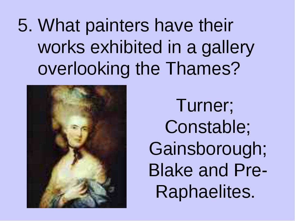 5. What painters have their works exhibited in a gallery overlooking the Tham...