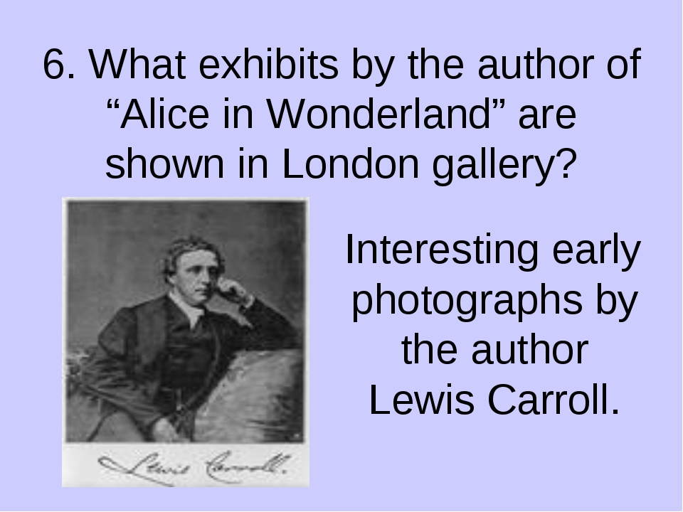 """6. What exhibits by the author of """"Alice in Wonderland"""" are shown in London g..."""