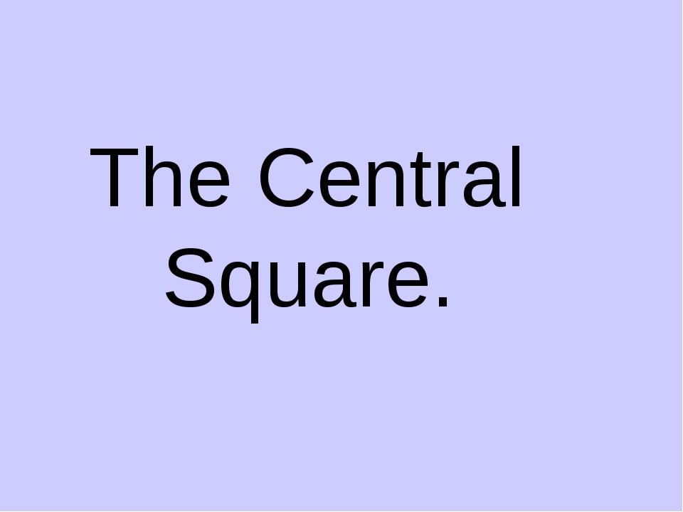 The Central Square.
