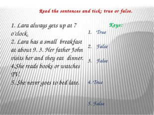 1. Lara always gets up at 7 o'clock. 2. Lara has a small breakfast at about 9
