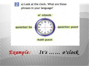Example: It's …… o'clock