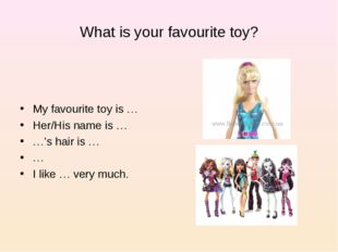 What is your favourite toy? My favourite toy is … Her/His name is … …'s hair