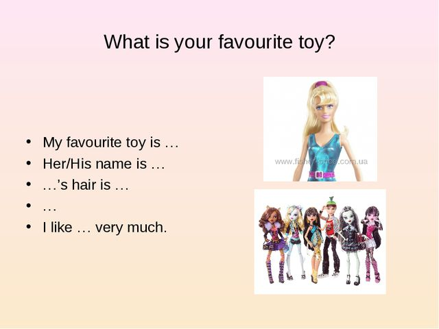 What is your favourite toy? My favourite toy is … Her/His name is … …'s hair...