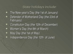 State holidays include: The New-year's Day (the 1st of January) Defender of M