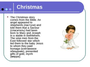 Christmas The Christmas story comes from the Bible. An angel appeared to shep