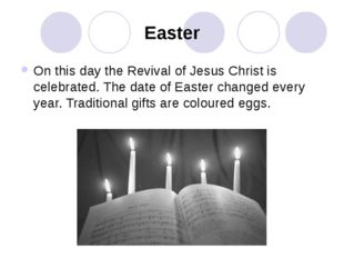 Easter On this day the Revival of Jesus Christ is celebrated. The date of Eas