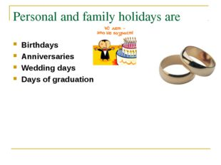 Personal and family holidays are Birthdays Anniversaries Wedding days Days of