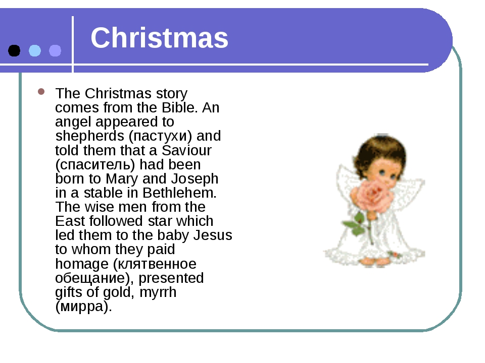 Christmas The Christmas story comes from the Bible. An angel appeared to shep...