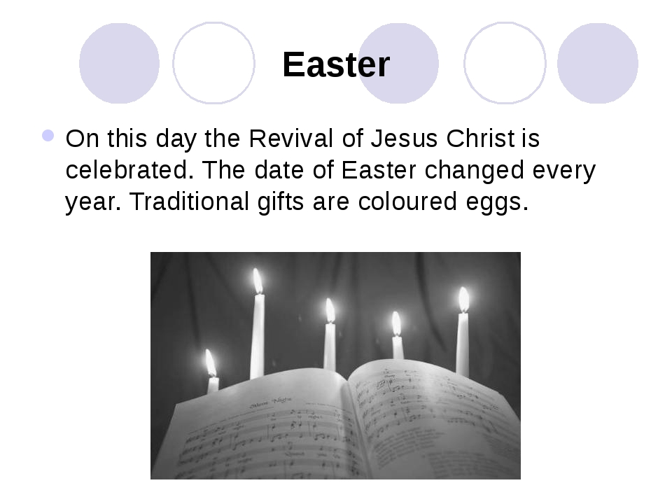 Easter On this day the Revival of Jesus Christ is celebrated. The date of Eas...
