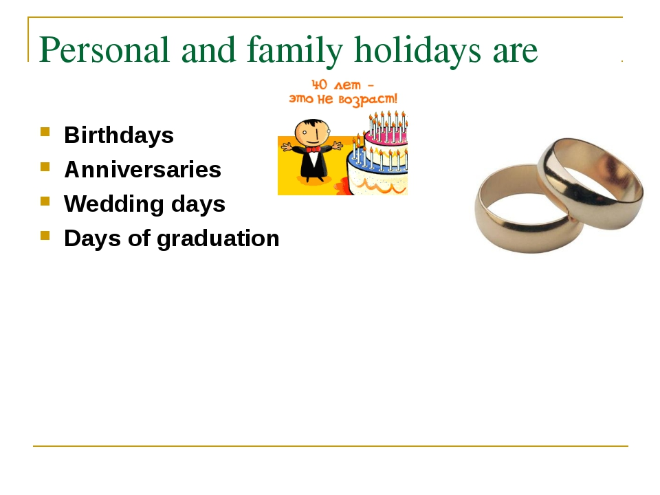 Personal and family holidays are Birthdays Anniversaries Wedding days Days of...