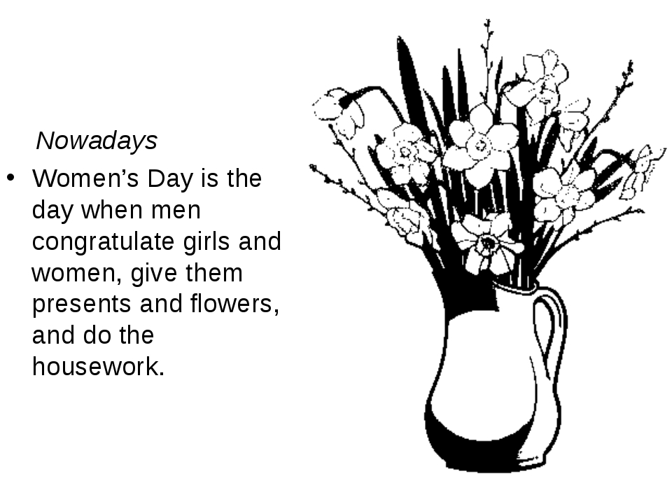 Nowadays Women's Day is the day when men congratulate girls and women, give...