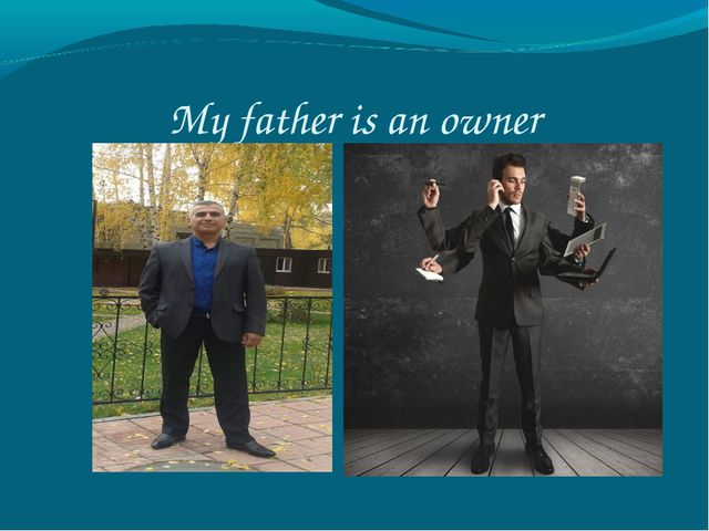 My father is an owner