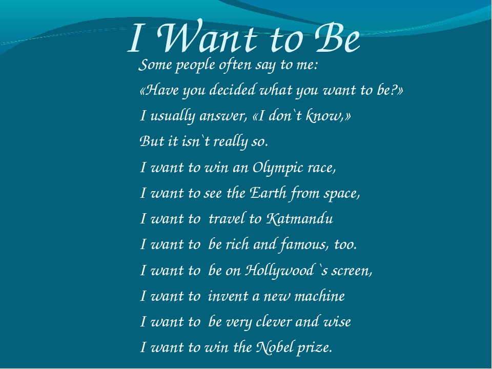 I Want to Be Some people often say to me: «Have you decided what you want to...