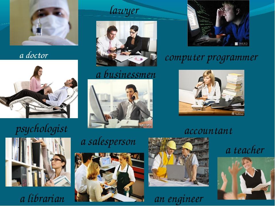a doctor a teacher an engineer a salesperson a librarian a businessmen psycho...