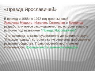 «Правда Ярославичей» В период с 1068 по 1072 год трое сыновей Ярослава Мудрог
