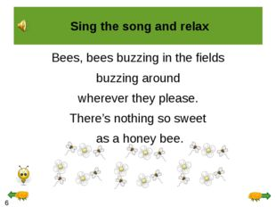 Bees, bees buzzing in the fields buzzing around wherever they please. There's