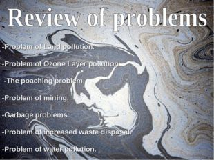 -Problem of Land pollution. -Problem of Ozone Layer pollution. -The poaching