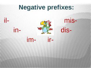 Negative prefixes: il- mis- in- dis- im- ir-