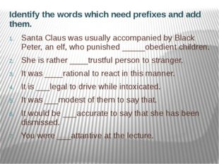 Identify the words which need prefixes and add them. Santa Claus was usually