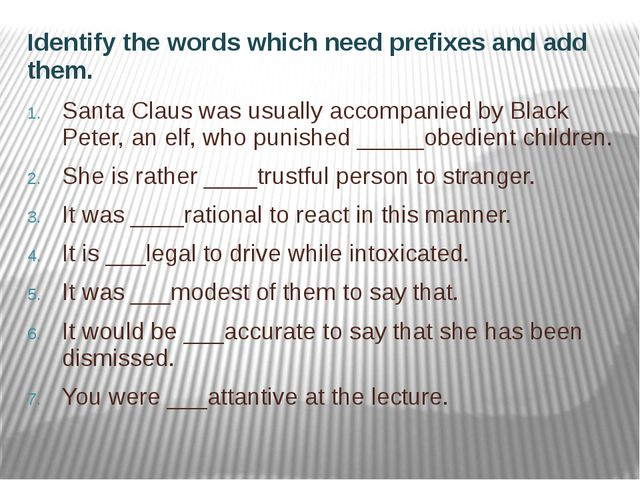 Identify the words which need prefixes and add them. Santa Claus was usually...