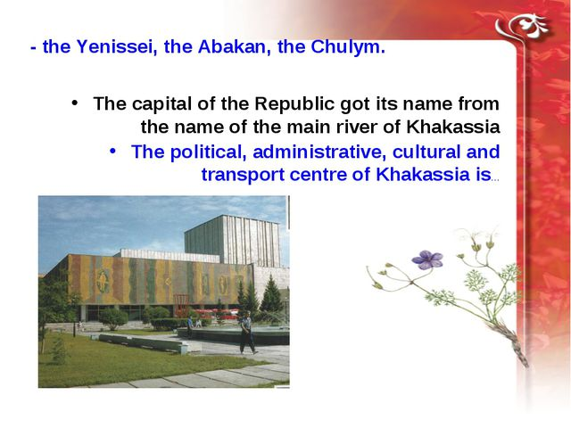 - the Yenissei, the Abakan, the Chulym. The capital of the Republic got its n...