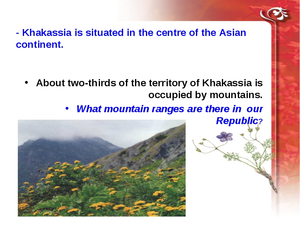 - Khakassia is situated in the centre of the Asian continent. About two-third...