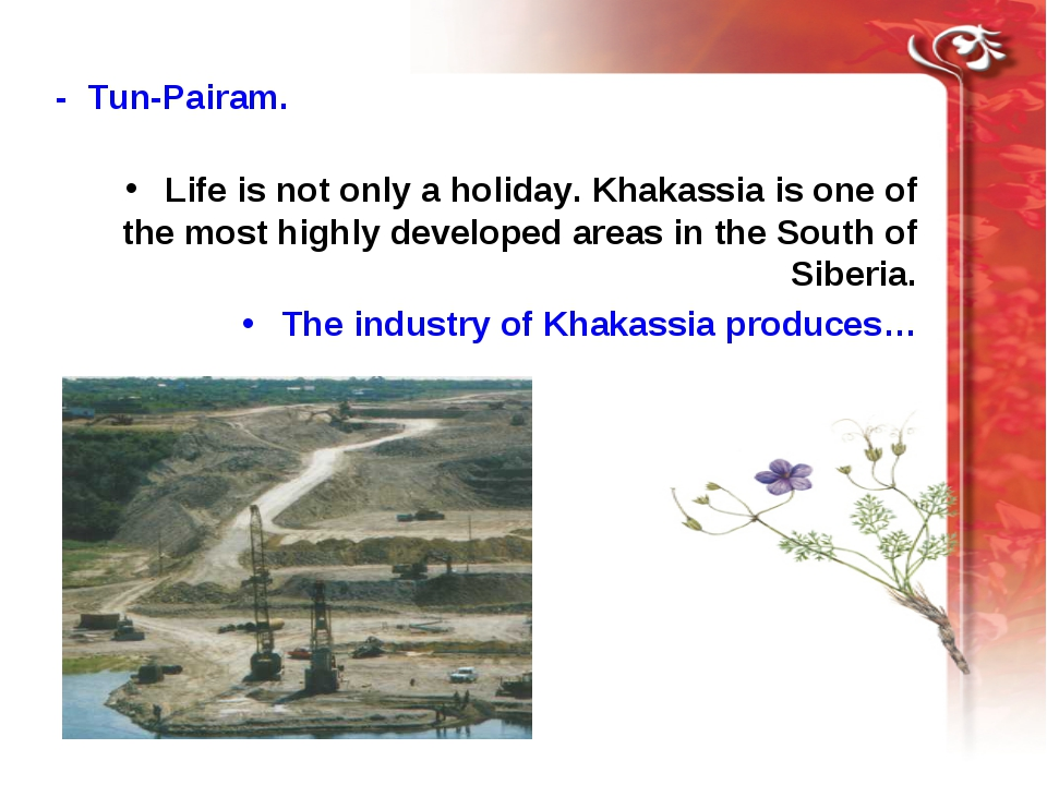 - Tun-Pairam. Life is not only a holiday. Khakassia is one of the most highly...