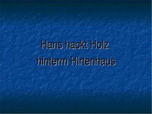 Hans hackt Holz hinterm Hirtenhaus