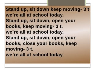 Stand up, sit down keep moving- 3 t we`re all at school today. Stand up, sit